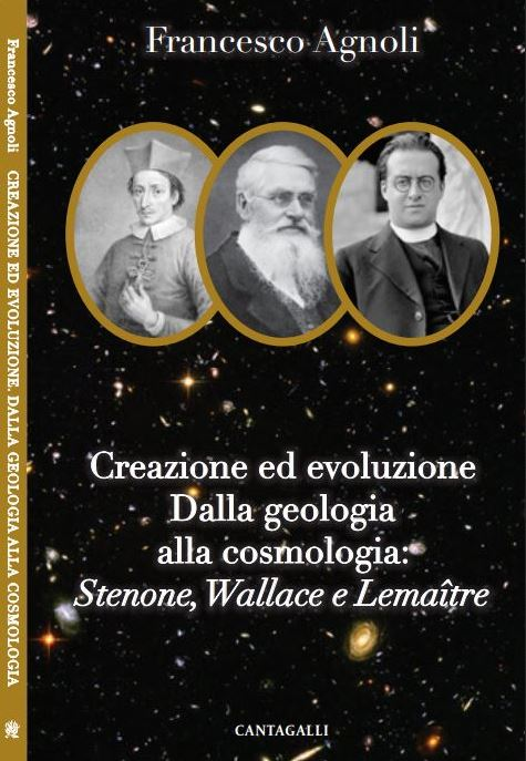 Creazione ed evoluzione. Dalla geologia alla cosmologia: Stenone, Wallace e Lemaitre